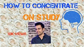 HOW TO CONCENTRATE ON STUDY -  BY SANDEEP MAHESHWARI