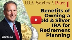 Benefits of Owning a Gold & Silver IRA for Retirement Planning - SchiffGold IRA Series