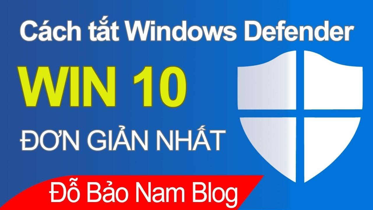 Hướng dẫn cách tắt Windows Defender trong Win 10 nhanh & đơn giản
