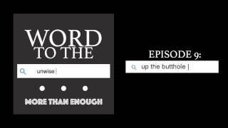 Word to the Unwise - Episode 9: Up The Butthole thumbnail