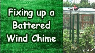 Fixing Up a Battered Wind Chime