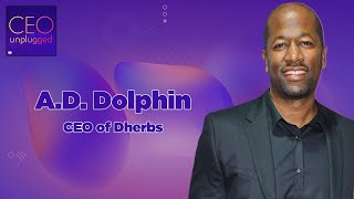 A.D. Dolphin of Dherbs | CEO Unplugged
