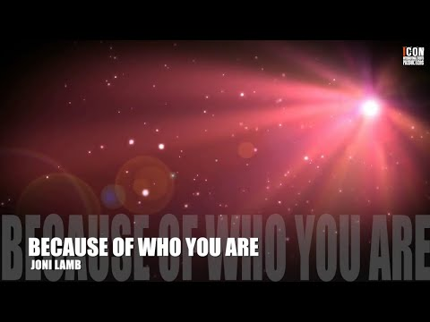 BECAUSE OF WHO YOU ARE - Joni Lamb [HD]