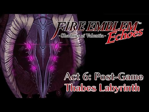 Fire Emblem Echoes: Shadows of Valentia - Pt.26 - Act 6: Post-Game | Thabes Labyrinth & The Creation