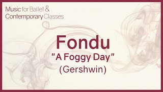 Fondu with Port de Bras (Tango) - A Foggy Day (Gershwin) - Jazz Music for Ballet Class