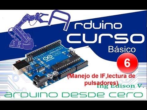 Curso De Arduino Desde Cero En Español - Capítulo 6    (manejo De IF , Lectura De Pulsadores)