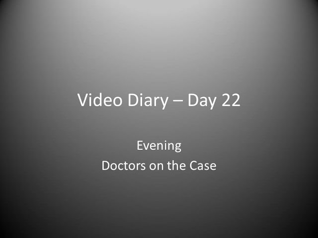 Day 22 Evening : Doctors on the Case