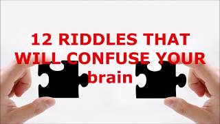 12  RIDDLES THAT WILL CONFUSE YOUR BRAIN