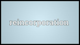 Reincorporation Meaning