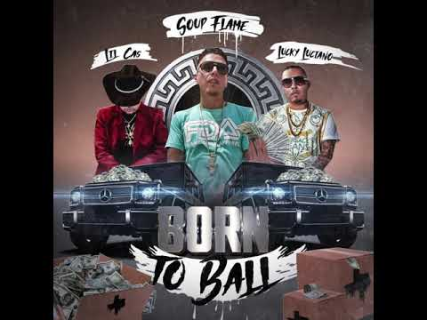 SOUP FLAME- BORN TO BALL FEAT, LUCKY LUCIANO & LIL CAS