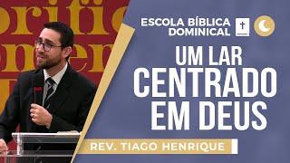 Um Lar Centrado em Deus   EBD   Rev Tiago
