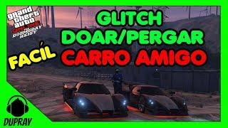 GTA V ONLINE - GLITCH  FACÍL DOAR/PEGAR CARRO AMIGO- PS4/XBOX ONE