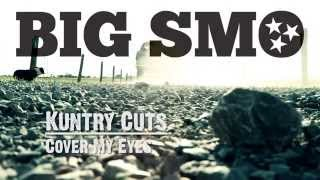 "BIG SMO - Kuntry Cuts - ""Cover My Eyes"""