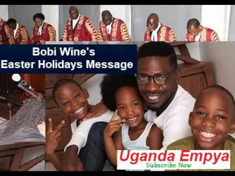 Bobi Wine&39;s  Easter Holiday Message