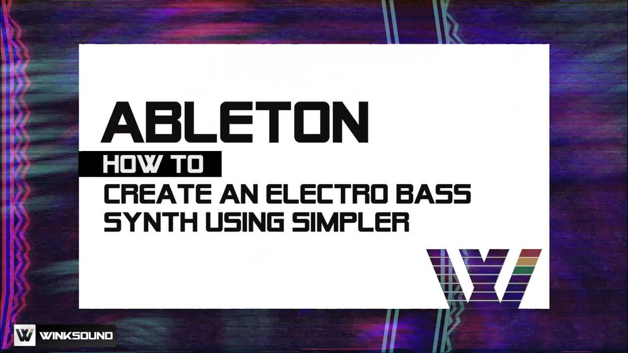 Ableton Live: How To Design an Electro Bass Synth with Simpler | WinkSound