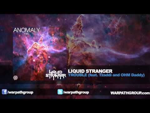 Liquid Stranger - TROUBLE (feat. Tzaddi and OHM Daddy)