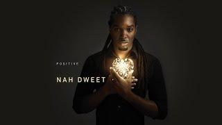 Positive - Nah Dweet