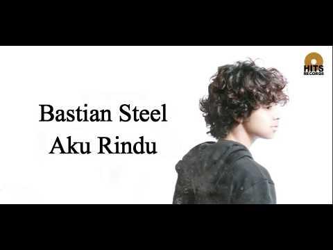 Bastian Steel - Aku Rindu | Lirik Lagu