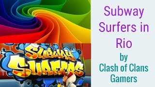*Subway surfers in Rio By Clash of Clans Gamers*