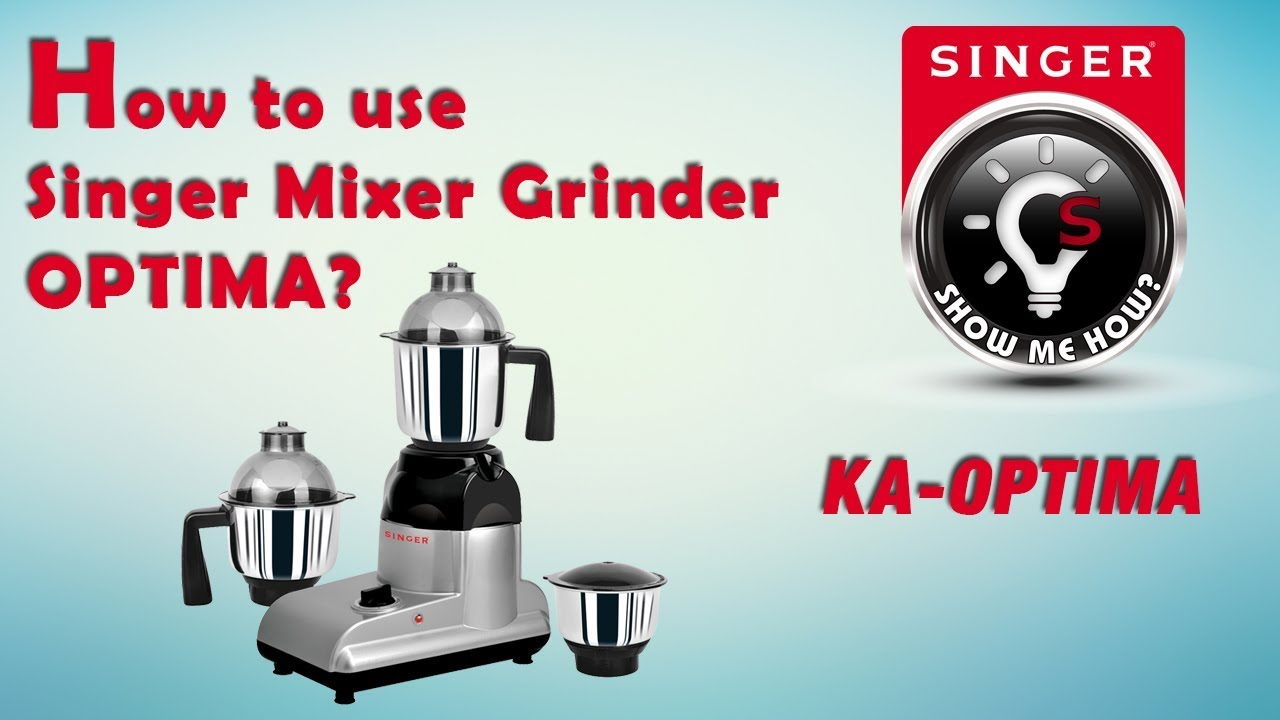 How To Use Singer Mixer Grinder OPTIMA KAOPTIMA YouTube - Singer kitchen equipment