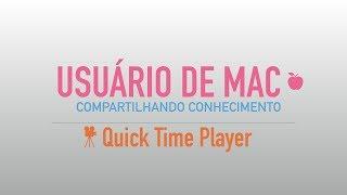 Como Usar o macOS High Sierra - Quick Time Player