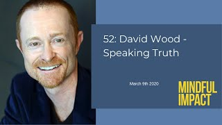 52: David Wood - Speaking Truth