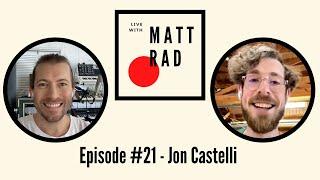 Live with Matt Rad #21| Jon Castelli