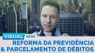 REFORMA PREVIDENCIÁRIA E PARCELAMENTO DE DÉBITOS | Visual News