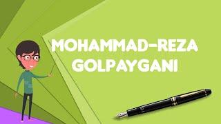 What is Mohammad-Reza Golpaygani?, Explain Mohammad-Reza Golpaygani, Define Mohammad-Reza Golpaygani