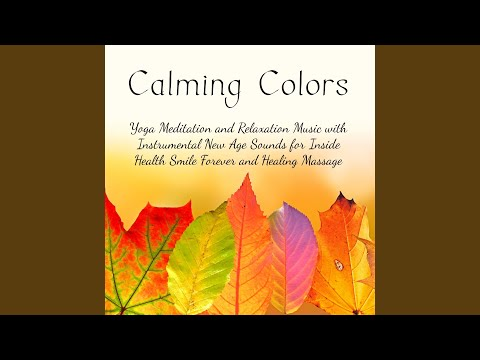 Calming Colors - Yoga Meditation and Relaxation Music with Instrumental New Age Sounds for Inside Health Smile Forever and Healing Massage