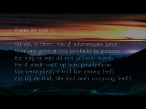 Psalm 90 vers 1 en 9 - Gij zijt, o Heer', van d' allervroegste jaren