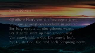 Psalm 90 vers 1 en 9 - Gij zijt, o Heer