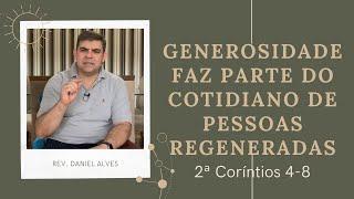 Generosidade faz parte do cotidiano de pessoas regeneradas - 2Co 4-8