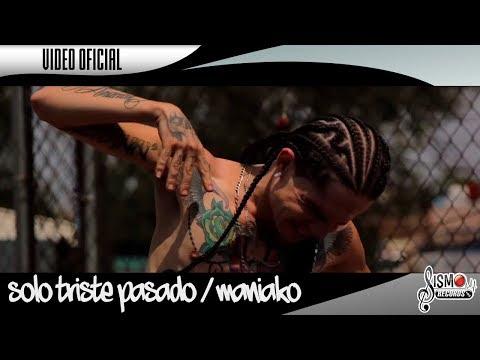 MANIAKO // SOLO TRISTE PASADO //  VIDEO OFICIAL