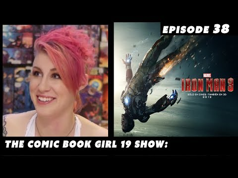 Iron Man 3 Review ► Episode 38. The Comic Book Girl 19 Show