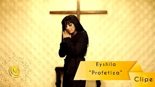 Watch Eyshila Profetiza video