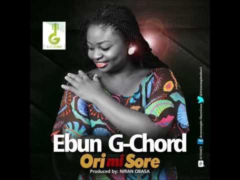 Ebun G-chord - Orimi Sore