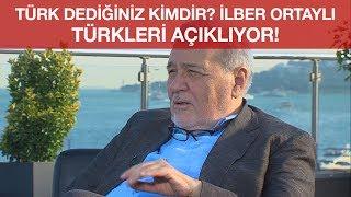 Türk Dediğiniz Kimdir? İlber Ortaylı Türkleri Açıklıyor!