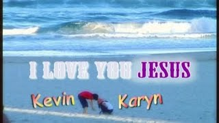 Kevin & Karyn - I Love You Jesus (Official Music Video)