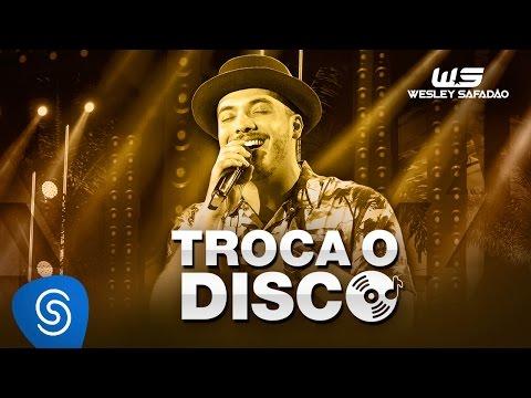 Troca O Disco Wesley Safadão Letrasmusbr
