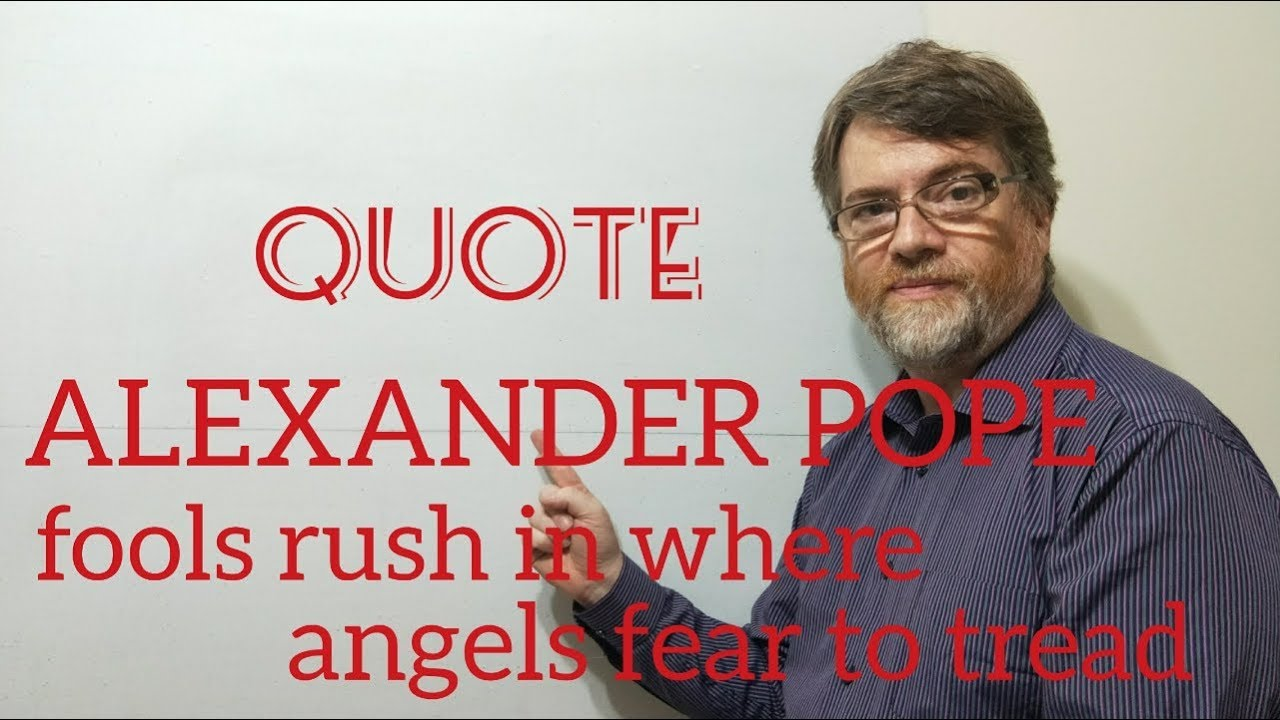 Alexander Pope Quote Fools Rush In Where Angels Fear To Tread