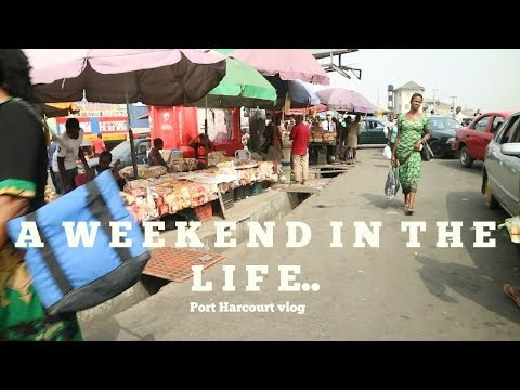 A WEEKEND IN THE LIFE OF A NIGERIAN GIRL || PORT HARCOURT VLOG
