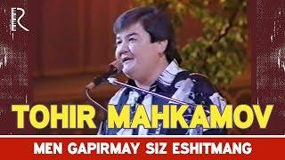 Tohir Mahkamov - Men gapirmay siz eshitmang | Тохир Махкамов - Мен гапирмай сиз эшитманг