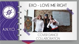 A.N.Y.O. EXO - LOVE ME RIGHT |cover dance collaboration|(Annie, Daria, Daria (ノ ̄▽ ̄)SUBSCRIBe http://instagram.com/anyocdc http://vk.com/anyocdc https://twitter.com/anyocdc (ノ ̄▽ ̄)MUSIc EXO - LOVE ME ..., 2015-12-07T16:58:50.000Z)