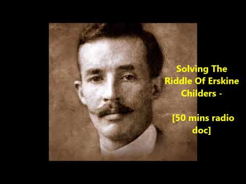 Irish History- Solving The Riddle Of Erskine Childers - [50 mins radio doc]