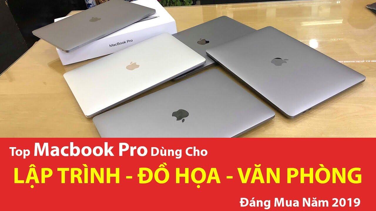 Top Macbook Pro Dùng Cho Lập Trình – Đồ Hoạ – Văn Phòng Đáng Mua Năm 2019