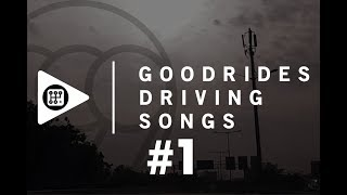 GOODRIDES DRIVING SONGS #1