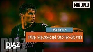 BRAHIM DIAZ ✭ MAN CITY ✭ Pre Season 2018/2019 ✭