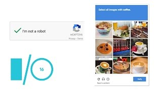 reCAPTCHA: Tough on Bots, Easy on Humans, Great on Mobile - Google I/O 2016