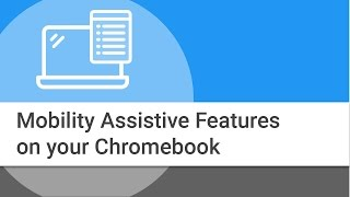 Chromebook Mobility-Assistive Features and Functionality thumbnail